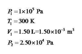 1x10 Pa T 300 K V 1.50L-1.50x 103 m3 P 250x10 Pa