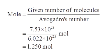 Given number of molecules Mole Avogadro's number 7.53x1023 mol 6.022x1023 = 1.250 mol