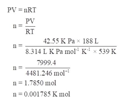 PV nRT PV n = RT 42.55 K Pa x 188 L 8.314 L K Pa mol K4 x 539 K 7999.4 4481.246 mol n 1.7850 mol n 0.001785 K mol