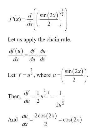 d sin (2x) f'(x)= dx 2 Let us apply the chain rule. df (u)_df_du dx du dx sin(2x Let f u, where 2 df Then, 1 1 du 2 2u2 du 2cos(2x) cos(2x) And dic 2