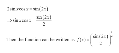 2sin rcosx sin(2x) sin (2x) sin xcosx= 2 sin(2x) Then the function can be written as f(x) = 2