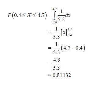 4.7 P(0.4 X 4.7) -dx 5.3 0.4 1 0.4 5.3 1 (4.7-0.4) 5.3 4.3 5.3 0.81132