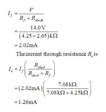 V If abede 14.0 V (4.25+2.65)k2 -2.02mA The current through resistance R is abed 1.=RedR; 7.08k = (2.02mA)o8k2+4.25k2 1.26mA