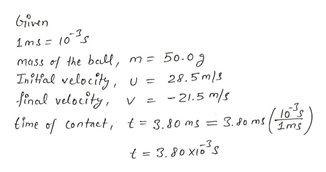 Given 1ms=10- m=50.09 mass of the bell, Inifal velocity final velocity 28.5m/s -21.5 m/s V -3 (10 1ms time of Contact, t = 3.80 ms = 3. .Jo ms -3 t = 3. 80 xis