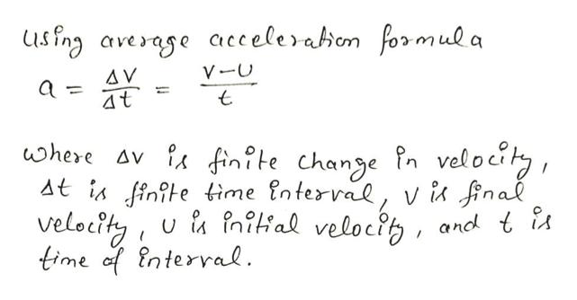 using average accelerabon formula A V a 4t V-U where Av i finite change Pn veloeit, At fin?te time interval, via final velocity u fnili'al veloci time f nterral. and t