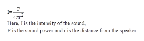 P I=- 472 Here, I is the intensity of the sound P is the sound power and r is the distance from the speaker