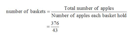 Total number of apples number of baskets = Number of apples each basket hold 376 43