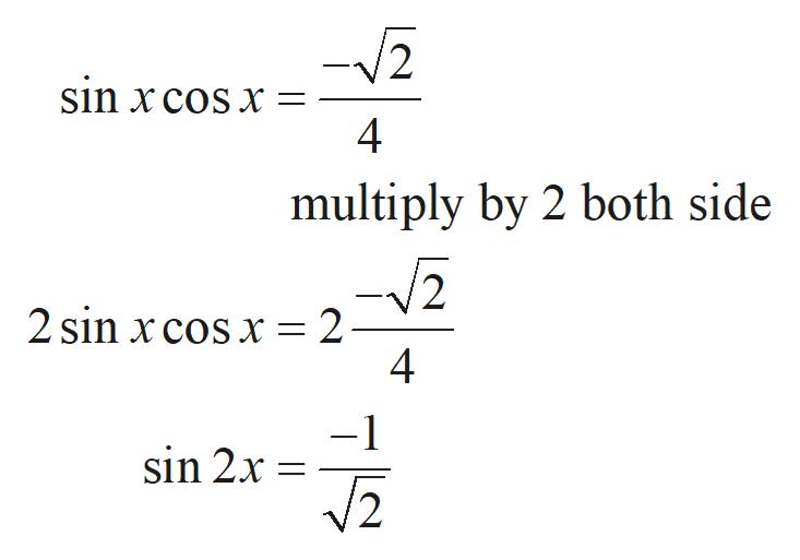 -2 sin xcos x 4 multiply by 2 both side -V2 2 sin x cos x = 2 4 -1 sin 2x 2