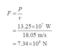 F 13.25x 107 W 18.05 m/s = 7.34 x 106 N