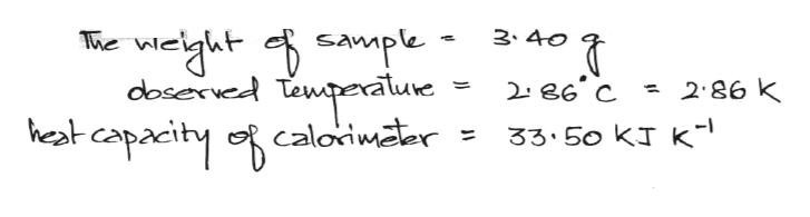 vght sample Twgeratune keat capacity calorimater 3.40 The doserved 2.86 K 33.50 KJ k