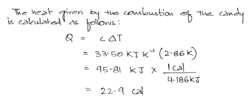 T heat given by the combustion caleulated a ollows candy the Q cAT 33 50 KT K (2 86 K) Ical 95 81 KJ X 4. 186KT 22.9 ca