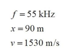 f- 55 kHz x 90 m v1530 m/s
