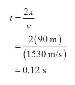 2x t =_ 2(90 m) (1530 m/s) -0.12 s