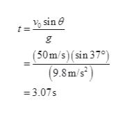 sine (50m/s)(sin 37°) (9.8m/s? =3.07s