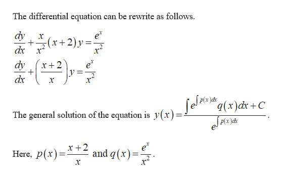 The differential equation can be rewrite as follows. dy +(r2)y = dx e* 2. dy x2 dx q(x)dx +C The general solution of the equation is y(x) eJAc Here, p(rX +2 and q(x)=