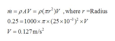 m pAV p(Tr2V ,where r -Radius 0.25 1000x Tx(25 x 103) xV V 0.127m/s