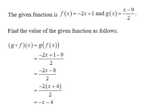 х -9 The given function is f(x)=-2x +1 and g(x) = 2 Find the value of the given function as follows (gof(x)-g(f(x)) -2х +1-9 2 —2х — 8 2 -2(x+ 4) 2 —-х—4