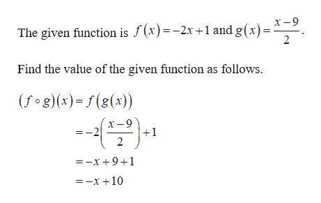 The given function is f(x)=-2x +1 and g (x) = X-9. 2 Find the value of the given function as follows (f g (x)=f(g(x)) х -9 -2 1 2 =-x+ 9+1 =-x+10