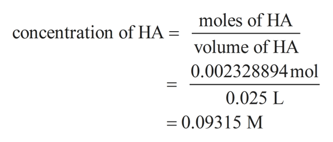 moles of HA concentration of HA = volume of HA 0.002328894mol 0.025 L 0.09315 M
