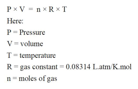 n x R x T P x V Here: P Pressure V volume T temperature R gas constant = 0.08314 L.atm/K.mol n moles of gas