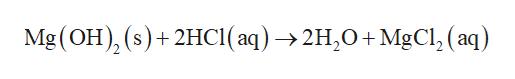 Mg(OH), (s)+2HC1( aq)-2H,0+ MgCl, (aq)