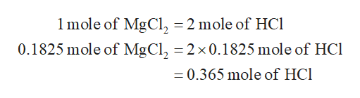 1mole of MgCl, = 2 mole of HCi 0.1825 mole of MgCl, 2x0.1825 mole of HCl =0.365 mole of HCl