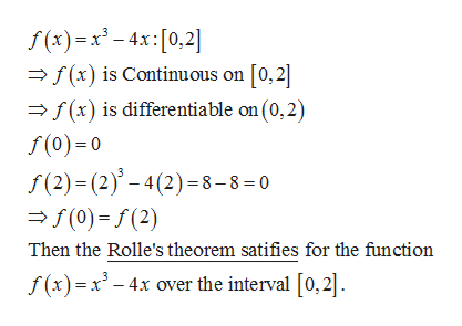 f (x)4x 0,2 -/(x) is Continuous on [0,2 f(x) is differentiable on (0,2) f()0 f(2) (2)4(2) 8-8 0 (0) f(2) Then the Rolle's theorem satifies for the function f(x) x3-4x over the interval [0,2]