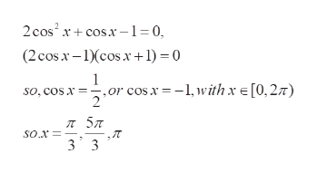 2cos2 xco-1=0, + (2cosx-cosx+ 1) = 0 cos.x-1,withx [0,27) so, cos x 57 so.x 3 3