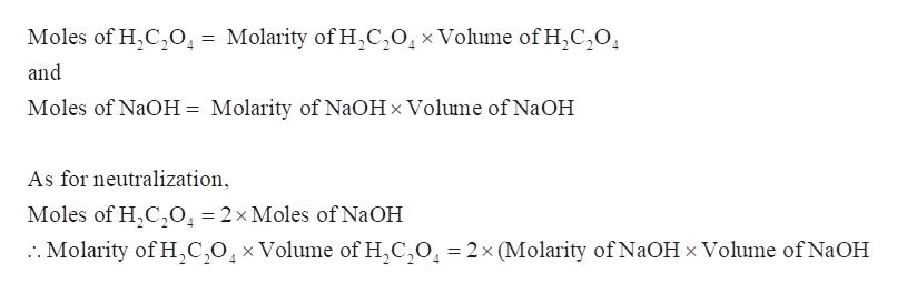 Moles of H2C2O. = Molarity of H,C,01xVolume ofH2C20 and Moles of NaOH = Molarity of N2OH x Volume of NaOH As for neutralization, Moles of H,C,0, = 2x Moles of N2OH :. Molarity of HC,0,xVolume of H,C,0 2x (Molarity of NaOH x Volume of NaOH