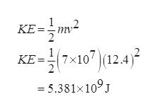 1 KE= 7x10)(12.4 KE= - 5.381x 109J