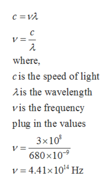 C V = where cis the speed of light 2is the wavelength vis the frequency plug in the values 3x10 V = 680 x109 v = 4.41x 1014Hz