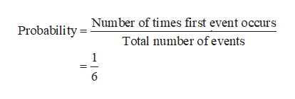 Probability Number of times first event occurs Total number of events 1 6