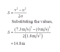 - S= 2a Substituting the values, . (7.3m/s)-(0m/s) S = 2(1.8m/s 14.8m