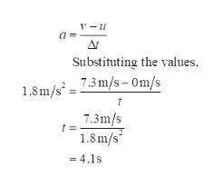 - At Substituting the values, 1.8m/s73m/s- Om/s 7.3m/s t= 1.8m/s = 4.1s