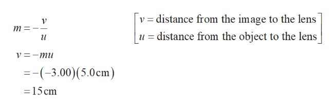 v distance from the image to the lens m= u distance from the object to the lens и V %3D- ти =-(-3.00) (5.0cm =15 cm