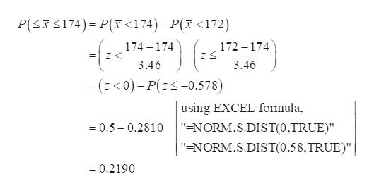"P(xS174) P( <174)-P( <172) 174 174 172-174 2 3.46 3.46 -(z<0)-P(zs-0.578) using EXCEL formula ""=NORM.S.DIST(0,TRUE)"" 0.5-0.2810 ""=NORM.S.DIST(0.58,TRUE)"" 0.2190"