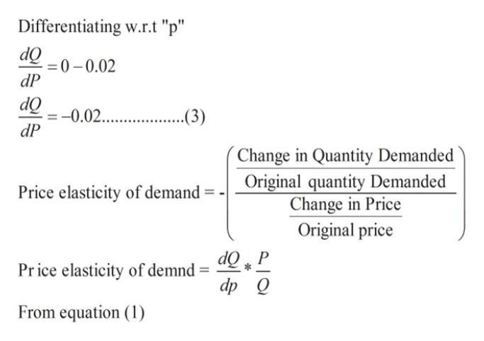 "Differentiating w.r.t ""p"" dO 0-0.02 dP dQ -0.02 ..(3) dP Change in Quantity Demanded Original quantity Demanded Change in Price Price elasticity of demand Original price Price elasticity of demnd dp Q From equation (1)"