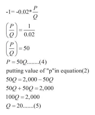 "-1-0.02* P 0.02 P = 50 P 50Q..4) putting value of ""p""in equation(2) 500 2,000 50Q 50Q 50Q 2,000 100Q 2,000 Q =20.(5)"