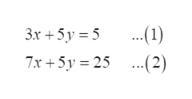 ..1) 7x+5y 25...(2) 3x+5y 5