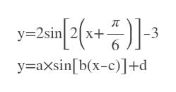 y-2sin2(xt) -3 6 yaxsin[b(x-c)]+d