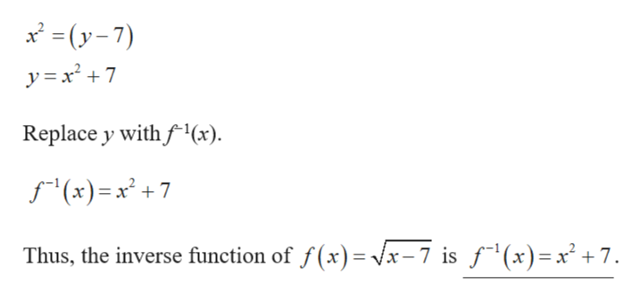 =(y-7) Replace y with f(x) f(x)= x +7 Thus, the inverse function of f(x) Vx-7 is f1(x)=x + 7