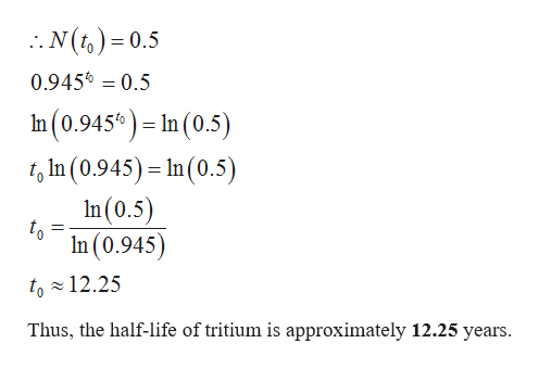 .N(1) 0.5 0.9456 0.5 In(0.945)-In (0.5) t In (0.945) In (0.5) In(0.5) to In (0.945) to12.25 Thus, the half-life of tritium is approximately 12.25 years