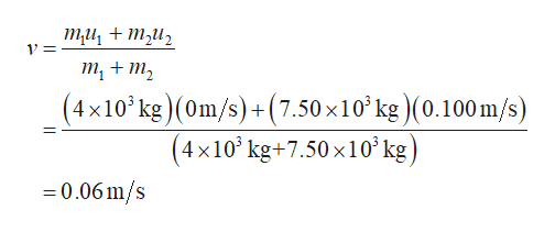 ти, + mи, т, + т, (4x10 kg) (Om/s)+(7.50 x10 kg )(0.100 m/s) (4x10 kg+7.50x10kg) 0.06 m/s