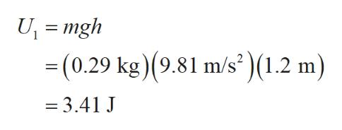 U mgh -(0.29 kg)(9.81 m/s )(1.2 m) = 3.41 J