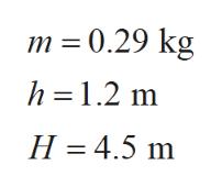 m 0.29 kg h 1.2 m H 4.5 m