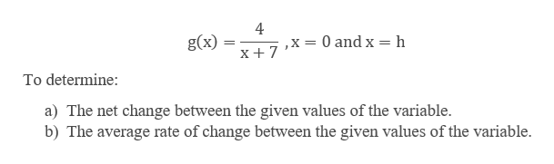 4 g(x) x7X= 0 and x = h_ To determine: a) The net change between the given values of the variable b) The average rate of change between the given values of the variable
