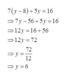 7(y-8)+5y 16 7y-56+5y16 12y 16+56 12y 72 72 y 12 y6