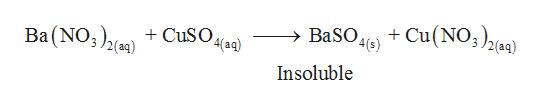 >BaSO4(s) BaSO4) +Cu(NO) 3 2(aq) Ba(NO3( CuSO4aq) 2(aq) Insoluble