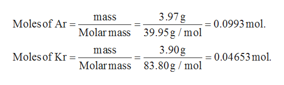 3.97 g mass 0.0993 mol Moles of Ar = Molar mass 39.95g /mol 3.90g mass =0.04653mol Moles of Kr Molarmass 83.80g /mol