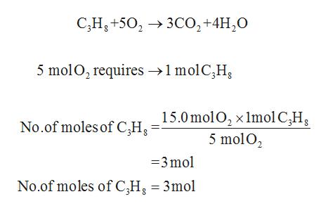 C,H+5023C02+4H20 5 molO, requires 1molC,H 15.0mol 02 x lmol C,H 5 molO2 No.of moles of C,H3 =3mol No.of moles of C,H 3mol